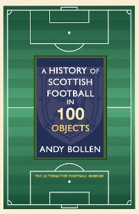 Cover A History of Scottish Football in 100 Objects