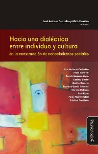 Cover Hacia una dialéctica entre individuo y cultura en la construcción de conocimientos sociales
