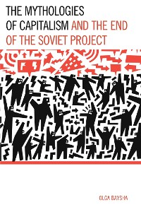 Cover The Mythologies of Capitalism and the End of the Soviet Project