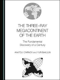 Cover The Three–ray Megacontinent of the Earth: The Fundamental Discovery of a Century