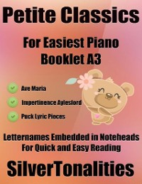 Cover Petite Classics for Easiest Piano Booklet A3 – Ave Maria Impertinence Aylesford Puck Lyric Pieces Letter Names Embedded In Noteheads for Quick and Easy Reading