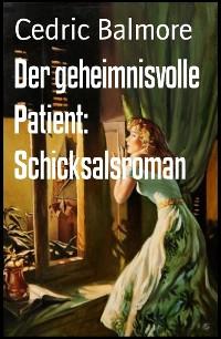Cover Der geheimnisvolle Patient: Schicksalsroman
