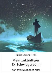 Cover Mein zukünftiger EX-Schwiegersohn