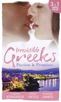 Cover Irresistible Greeks: Passion and Promises: The Greek's Marriage Bargain / A Royal World Apart / The Theotokis Inheritance