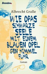 Cover Wie Opas schwarze Seele mit einem blauen Opel gen Himmel fuhr