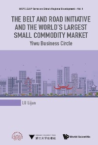 Cover Belt And Road Initiative And The World's Largest Small Commodity Market, The: Yiwu Business Circle