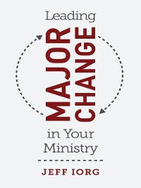 Cover Leading Major Change in Your Ministry