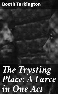 Cover The Trysting Place: A Farce in One Act