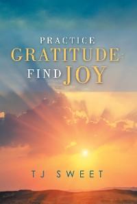 Cover Practice Gratitude: Find Joy