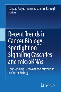 Cover Recent Trends in Cancer Biology: Spotlight on Signaling Cascades and microRNAs