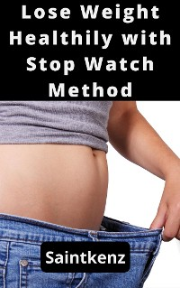 Cover Hоw tо Lose Weight Healthily with Stop Watch Method!