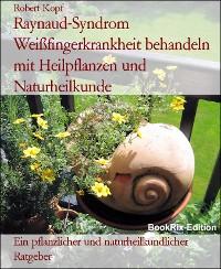 Cover Raynaud-Syndrom Weißfingerkrankheit behandeln mit Heilpflanzen und Naturheilkunde