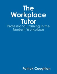 Cover The Workplace Tutor:Professional Training In the Modern Workplace