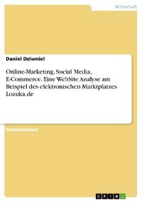Cover Online-Marketing, Social Media, E-Commerce. Eine WebSite Analyse am Beispiel des elektronischen Marktplatzes Lozuka.de