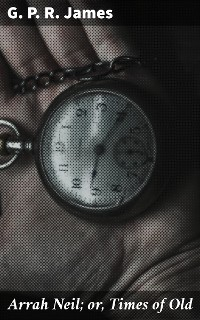 Cover Arrah Neil; or, Times of Old