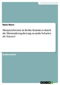 Cover Mietpreisbremse in Berlin. Kommt es durch die Mietmarktregulierung zu mehr Schaden als Nutzen?