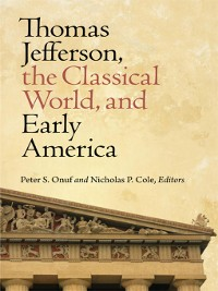 Cover Thomas Jefferson, the Classical World, and Early America