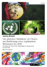 Cover Die planetare Klimakrise als Chance zur Etablierung eines legitimierten Weltstaates bis 2050