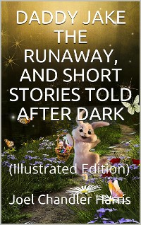 Cover Daddy Jake the Runaway / And Short Stories Told after Dark