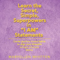 "Cover Learn the Secret, Simple, Superpowers in ""I Am"" Statements"