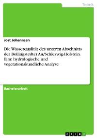 Cover Die Wasserqualität des unteren Abschnitts der Bollingstedter Au/Schleswig-Holstein. Eine hydrologische und vegetationskundliche Analyse