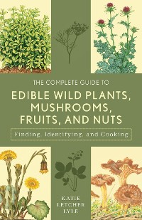 Cover The Complete Guide to Edible Wild Plants, Mushrooms, Fruits, and Nuts