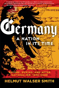 Cover Germany: A Nation in Its Time: Before, During, and After Nationalism, 1500-2000