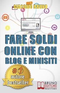 Cover Fare Soldi Online con Blog e Minisiti. Guadagnare su Internet nell'Era dei Social Network e del Web 3.0. (Ebook Italiano - Anteprima Gratis)