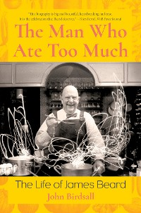 Cover The Man Who Ate Too Much: The Life of James Beard