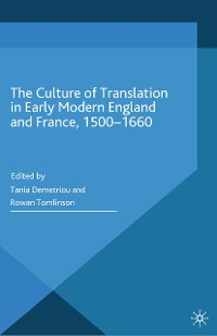 Cover The Culture of Translation in Early Modern England and France, 1500-1660