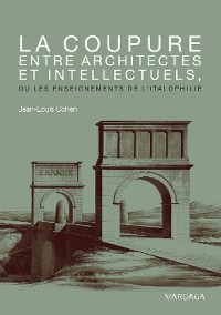 Cover La coupure entre architectes et intellectuels, ou les enseignements de l'Italophilie