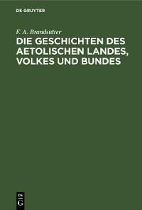 Cover Die Geschichten des Aetolischen Landes, Volkes und Bundes