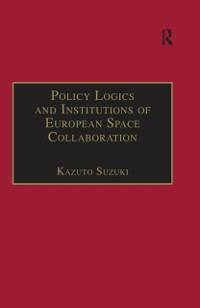 Cover Policy Logics and Institutions of European Space Collaboration