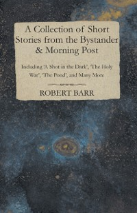 Cover Collection of Short Stories from the Bystander & Morning Post - Including 'A Shot in the Dark', 'The Holy War', 'The Pond', and Many More