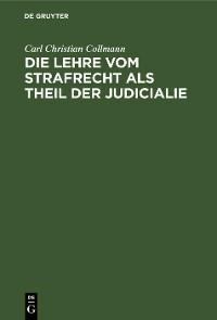 Cover Die Lehre vom Strafrecht als Theil der Judicialie
