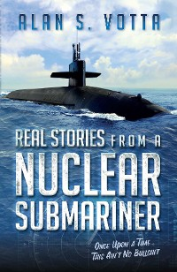Cover Real Stories from a Nuclear Submariner