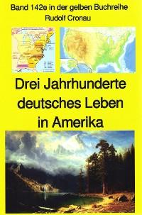 Cover Rudolf Cronau: Drei Jahrhunderte deutschen Lebens in Amerika Teil 1 - die erste Zeit nach Columbus