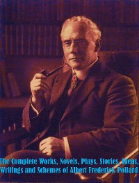 Cover The Complete Works of Albert Frederick Pollard