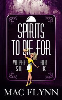 Cover Spirits To Die For: Vampire Soul, Book Six (Vampire Romantic Comedy)