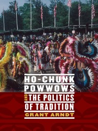Cover Ho-Chunk Powwows and the Politics of Tradition