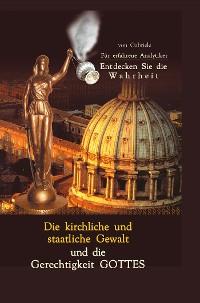 Cover Die kirchliche und staatliche Gewalt und die Gerechtigkeit Gottes
