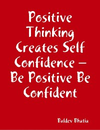 Cover Positive Thinking Creates Self Confidence – Be Positive Be Confident