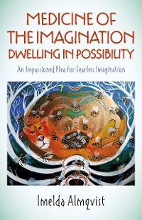 Cover Medicine of the Imagination: Dwelling in Possibility