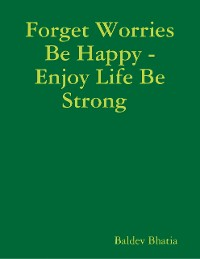 Cover Forget Worries Be Happy  -  Enjoy Life Be Strong