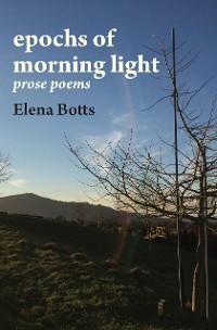 Cover epochs of morning light: prose poems