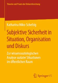 Cover Subjektive Sicherheit in Situation, Organisation und Diskurs