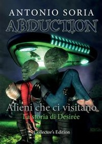Cover Abduction: Alieni che ci visitano. La storia di Desirée (Collector's Edition)