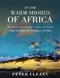 Cover On the Warm Shores of Africa - The Ethnic Wars That Left a Legacy of Distrust - The Sequel to A Family Affair