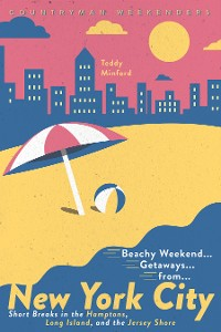 Cover Beachy Weekend Getaways from New York: Short Breaks in the Hamptons, Long Island, and the Jersey Shore (1st Edition)