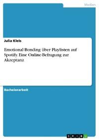 Cover Emotional Bonding über Playlisten auf Spotify. Eine Online-Befragung zur Akzeptanz